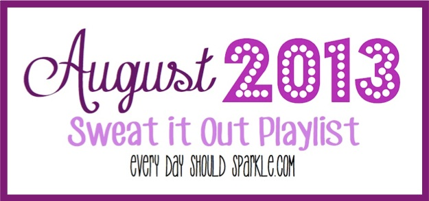 August 2013 - Sweat it out Playlist
