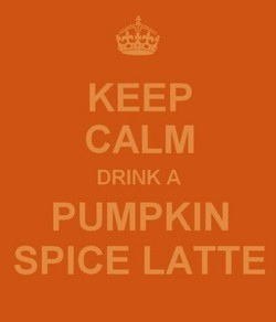 Keep Calm...Drink a pumpkin spice latte